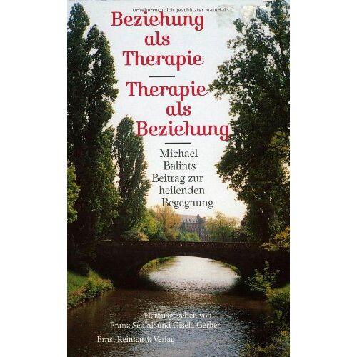 Franz Sedlak - Beziehung als Therapie. Therapie als Beziehung. Michael Balints Beitrag zur heilenden Begegnung - Preis vom 15.10.2021 04:56:39 h