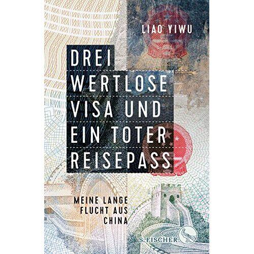 Liao Yiwu - Drei wertlose Visa und ein toter Reisepass: Meine lange Flucht aus China - Preis vom 14.06.2021 04:47:09 h
