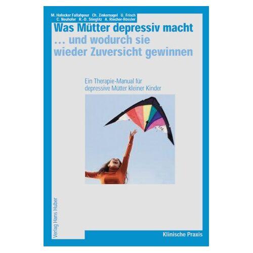 Maria Hofecker Fallahpour - Was Mütter depressiv macht... und wodurch sie wieder Zuversicht gewinnen: Ein Therapiehandbuch - Preis vom 19.06.2021 04:48:54 h
