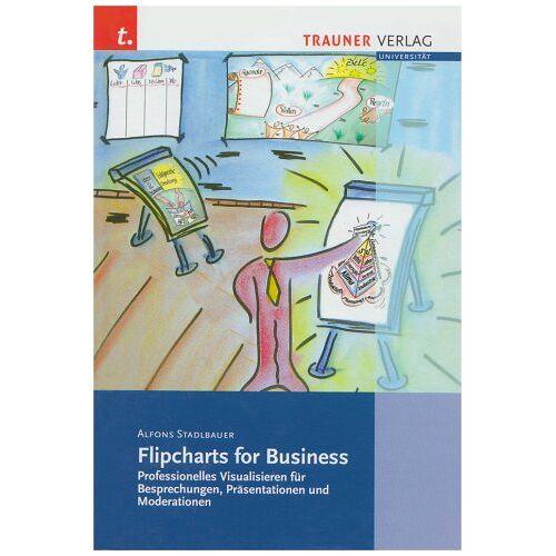 Alfons Stadlbauer - Stadlbauer, A: Flipcharts for Business - Preis vom 20.06.2021 04:47:58 h