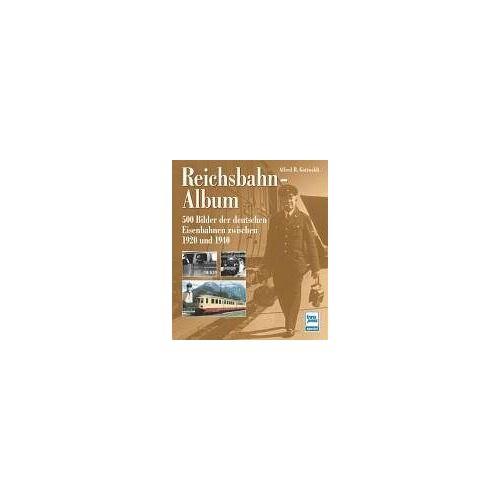 Gottwaldt, Alfred B. - Reichsbahn-Album: 500 Bilder der deutschen Eisenbahnen zwischen 1920 und 1940: 500 Bilder der deutschen Eisenbahn zwischen 1920 und 1940 - Preis vom 15.09.2021 04:53:31 h