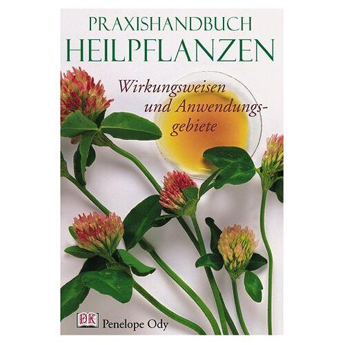 Penelope Ody - Praxishandbuch Heilpflanzen - Wirkungsweisen und Anwendungsgebiete - Preis vom 21.06.2021 04:48:19 h