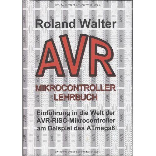 Roland AVR-Mikrocontroller-Lehrbuch: Einführung in die Welt der AVR-RISC-Mikrocontroller am Beispiel des ATmega8 - Preis vom 19.06.2021 04:48:54 h