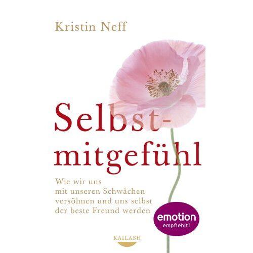 Kristin Neff - Selbstmitgefühl: Wie wir uns mit unseren Schwächen versöhnen und uns selbst der beste Freund werden - Preis vom 13.09.2021 05:00:26 h