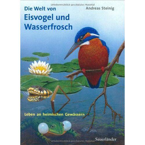 Andreas Steinig - Die Welt von Eisvogel und Wasserfrosch: Leben an heimischen Gewässern - Preis vom 12.06.2021 04:48:00 h