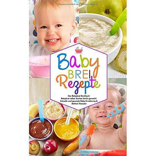 Miriam Litzner - Babybrei Rezepte - Das Babybrei Kochbuch - Babybrei selber kochen leicht gemacht: Schnelle und gesunde Baby Ernährung & Beikost Rezepte (Baby Kochbuch, Band 1) - Preis vom 25.10.2021 04:56:05 h