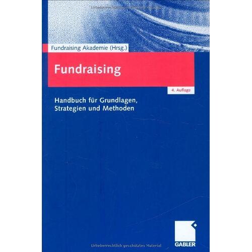 Fundraising Akademie - Fundraising: Handbuch für Grundlagen, Strategien und Methoden - Preis vom 17.05.2021 04:44:08 h