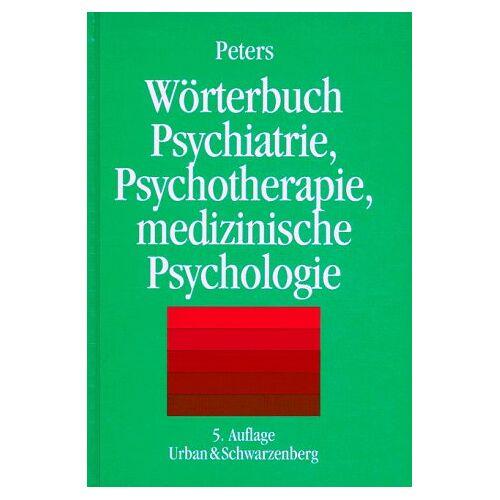 Peters, Uwe H - Wörterbuch der Psychiatrie, Psychotherapie und medizinischen Psychologie - Preis vom 29.07.2021 04:48:49 h