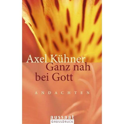 Axel Kühner - Ganz nah bei Gott: Andachten - aussaat GROSSDRUCK - Preis vom 23.07.2021 04:48:01 h