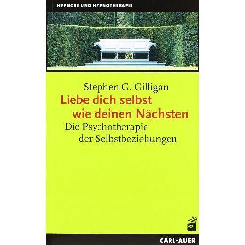 Gilligan, Stephen G. - Liebe dich selbst wie deinen Nächsten: Die Psychotherapie der Selbstbeziehung - Preis vom 30.07.2021 04:46:10 h