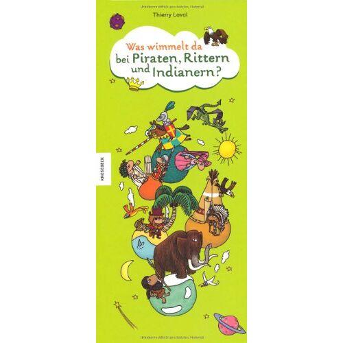 Thierry Laval - Was wimmelt da bei Piraten, Rittern und Indianern? Ein Wimmelbuch - Preis vom 19.06.2021 04:48:54 h