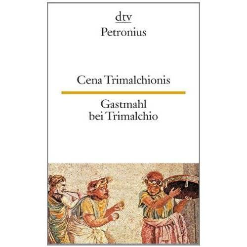 Petronius - Cena Trimalchionis Gastmahl bei Trimalchio - Preis vom 19.06.2021 04:48:54 h