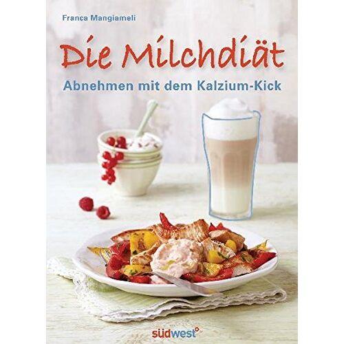 Franca Mangiameli - Die Milchdiät: Abnehmen mit dem Kalzium-Kick - Preis vom 16.06.2021 04:47:02 h