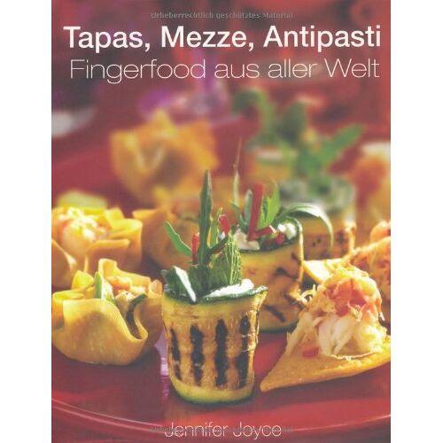 Jennifer Joyce - Tapas, Mezze, Antipasti - Fingerfood aus aller Welt - Preis vom 11.06.2021 04:46:58 h
