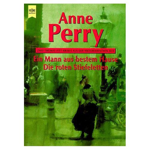 Anne Perry - Ein Mann aus bestem Hause / Die roten Stiefeletten. Zwei Thomas- Pitt- Krimis aus der Viktorianischen Zeit. - Preis vom 14.06.2021 04:47:09 h