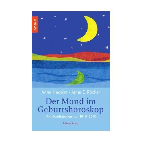 Anna Haebler - Der Mond im Geburtshoroskop: Mit Mondtabellen von 1940-2010 - Preis vom 19.06.2021 04:48:54 h