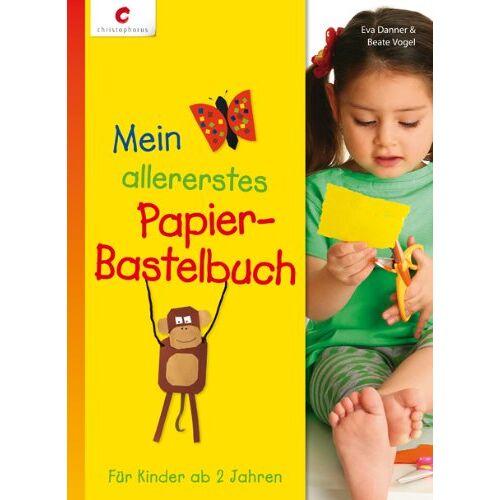 Eva Danner - Mein allererstes Papier-Bastelbuch: Für Kinder ab 2 Jahren - Preis vom 14.06.2021 04:47:09 h