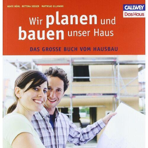 Beate Bühl - Wir planen und bauen unser Haus: Das große Buch vom Hausbau - Preis vom 20.06.2021 04:47:58 h