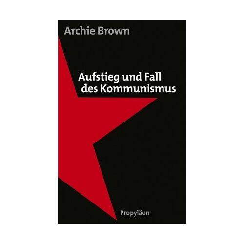 Archie Brown - Aufstieg und Fall des Kommunismus - Preis vom 11.06.2021 04:46:58 h