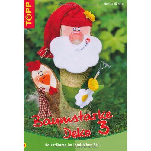 Monika Gänsler - Baumstarke Deko 3: Holzstämme im ländlichen Stil - Preis vom 19.06.2021 04:48:54 h