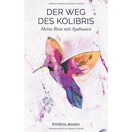 Kristina Jessen - Der Weg des Kolibris: Meine Reise mit Ayahuasca - Preis vom 15.06.2021 04:47:52 h