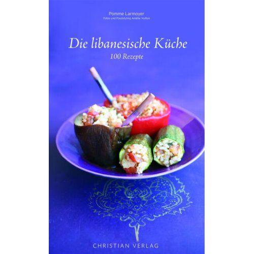 Pomme Larmoyer - Die libanesische Küche: 100 Rezepte - Preis vom 22.06.2021 04:48:15 h