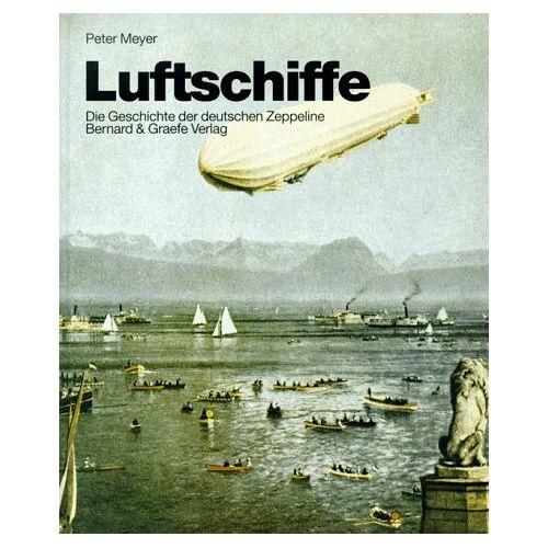 Peter Meyer - Luftschiffe. Die Geschichte der deutschen Zeppeline - Preis vom 20.06.2021 04:47:58 h