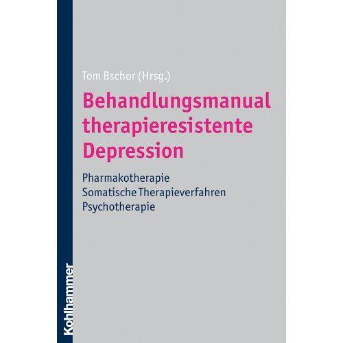 Tom Bschor - Behandlungsmanual therapieresistente Depression: Pharmakotherapie - somatische Therapieverfahren - Psychotherapie - Preis vom 24.07.2021 04:46:39 h