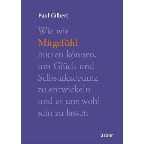 Paul Gilbert - Mitgefühl: Wie wir Mitgefühl nutzen können, um Glück und Selbstakzeptanz zu entwickeln und es uns wohl sein lassen - Preis vom 19.06.2021 04:48:54 h