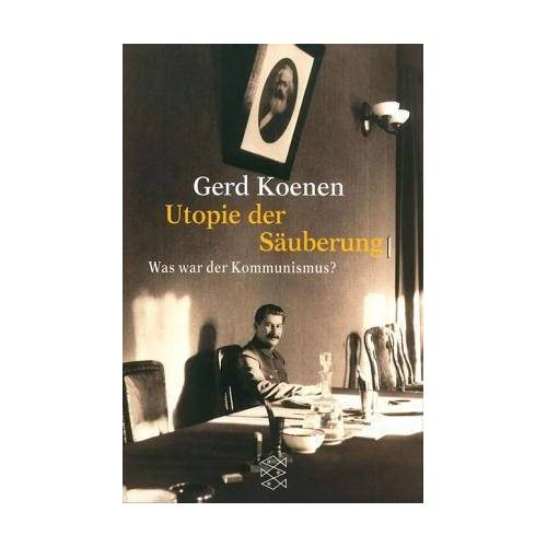 Gerd Koenen - Utopie der Säuberung. Was war der Kommunismus? - Preis vom 11.06.2021 04:46:58 h