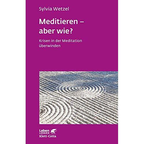 Sylvia Wetzel - Meditieren - aber wie?: Krisen in der Meditation überwinden (Leben lernen) - Preis vom 22.09.2021 05:02:28 h