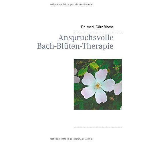 Götz Blome - Anspruchsvolle Bach-Blüten-Therapie - Preis vom 13.10.2021 04:51:42 h