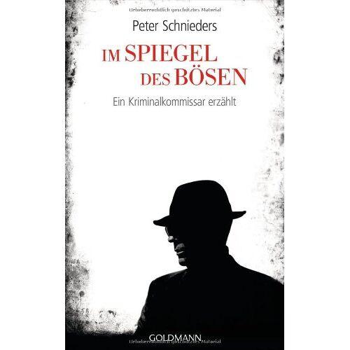 Peter Schnieders - Im Spiegel des Bösen: Ein Kriminalkommissar erzählt - Preis vom 11.06.2021 04:46:58 h