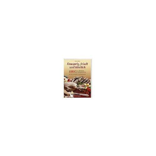 Sabine Kählau - Knusprig, frisch und köstlich: Über 180 Brote, Brötchen und Brotaufstriche - Preis vom 17.06.2021 04:48:08 h