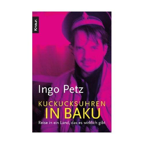 Ingo Petz - Kuckucksuhren in Baku: Reise in ein Land, das es wirklich gibt - Preis vom 11.10.2021 04:51:43 h