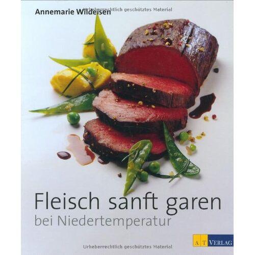 Annemarie Wildeisen - Fleisch sanft garen bei Niedertemperatur - Preis vom 20.06.2021 04:47:58 h