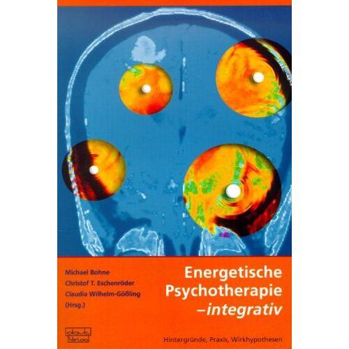 Michael Bohne - Energetische Psychotherapie - integrativ: Hintergründe, Praxis, Wirkhypothesen - Preis vom 15.10.2021 04:56:39 h