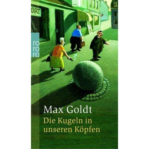 Max Goldt - Die Kugeln in unseren Köpfen. Kolumnen. - Preis vom 26.07.2021 04:48:14 h