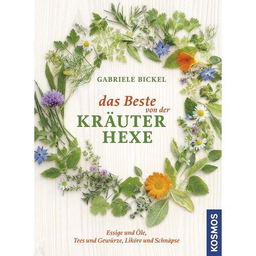 Gabriele Bickel - Das Beste von der Kräuterhexe: Tees & Gewürze, Essige & Öle, Liköre & Schnäpse - Preis vom 18.06.2021 04:47:54 h