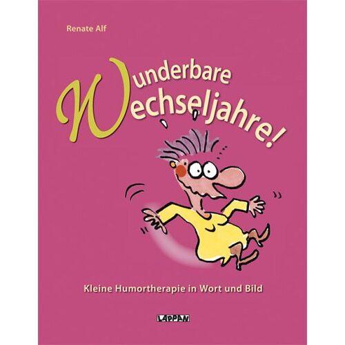 Renate Alf - Wunderbare Wechseljahre. Kleine Humortherapie in Wort und Bild - Preis vom 31.07.2021 04:48:47 h