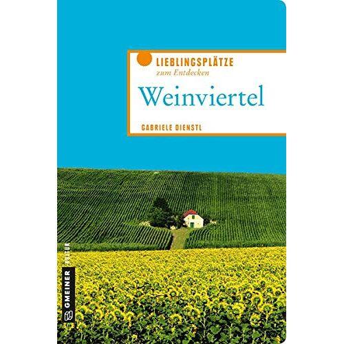 Gabriele Dienstl - Lieblingsplätze Weinviertel (Lieblingsplätze im GMEINER-Verlag) - Preis vom 14.10.2021 04:57:22 h
