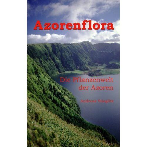 Andreas Stieglitz - Azorenflora: Die Pflanzenwelt der Azoren - Preis vom 21.06.2021 04:48:19 h