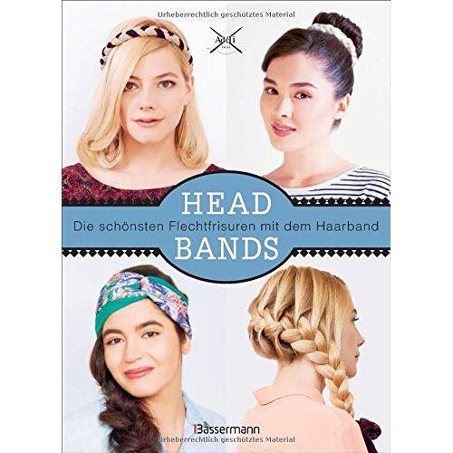 Adéli Paris - Headbands: Die schönsten Frisuren mit dem Haarband - Preis vom 21.06.2021 04:48:19 h