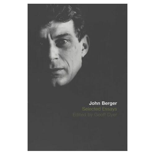 John Berger - Selected Essays of John Berger - Preis vom 13.09.2021 05:00:26 h