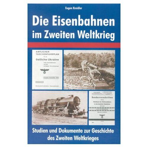 Eugen Kreidler - Die Eisenbahnen im Zweiten Weltkrieg - Preis vom 25.07.2021 04:48:18 h