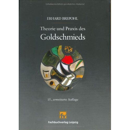 Erhard Brepohl - Theorie und Praxis des Goldschmieds - Preis vom 19.06.2021 04:48:54 h