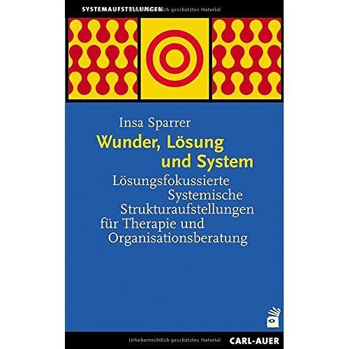 Insa Sparrer - Wunder, Lösung und System: Lösungsfokussierte Systemische Strukturaufstellungen für Therapie und Organisationsberatung - Preis vom 15.06.2021 04:47:52 h