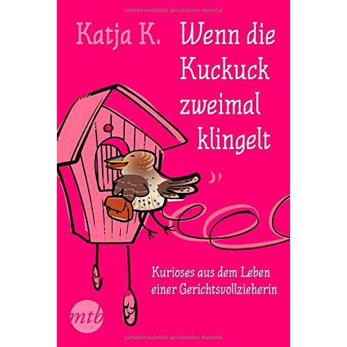 Katja K - Wenn die Kuckuck zweimal klingelt - Kurioses aus dem Leben einer Gerichtsvollzieherin - Preis vom 14.06.2021 04:47:09 h