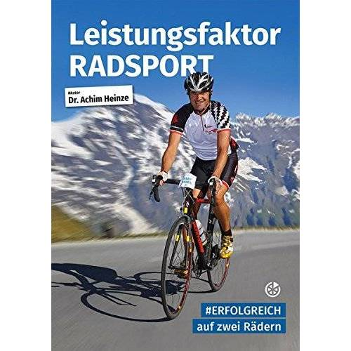 Achim Heinze - Leistungsfaktor Radsport: #Erfolgreich auf zwei Rädern - Preis vom 17.06.2021 04:48:08 h