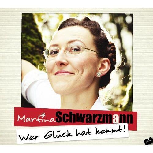Martina Schwarzmann - Wer Glück hat kommt - Preis vom 13.06.2021 04:45:58 h
